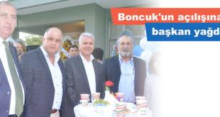 Boncuk'un açılışına başkan yağdı