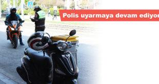 Polis uyarmaya devam ediyor