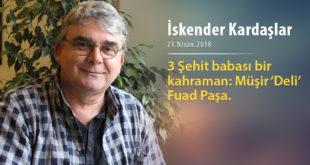 3 Şehit babası bir kahraman: Müşir 'Deli' Fuad Paşa.