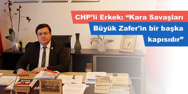 """CHP'li Erkek: """"Kara Savaşları Büyük Zafer'in bir başka kapısıdır"""""""